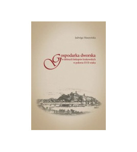 Gospodarka dworska w dobrach biskupów krakowskich w połowie XVII wieku, wydanie 2. poprawione