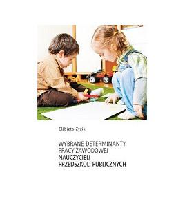 Wybrane determinanty pracy zawodowej nauczycieli przedszkoli publicznych