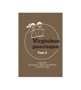 Virginibus puerisque, t. 2. Z zagadnień wychowania i opieki nad dzieckiem w XVIII-XX wieku