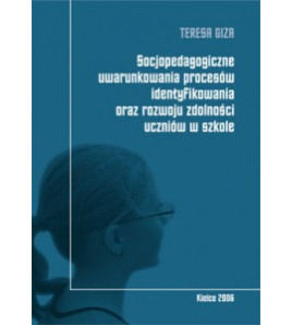 Socjopedagogiczne uwarunkowania procesów identyfikowania oraz rozwoju zdolności uczniów w szkole