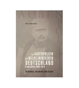 Die Außenpolitik des Wilhelminischen Deutschland in den Jahren 1888- 1914: Tatsachen, Ereignisse und Folgen