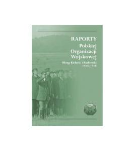 Raporty Polskiej Organizacji Wojskowej. Okręg Kielecki i Radomski 1915-1918