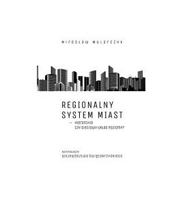 Regionalny system miast – hierarchia czy sieciowy układ poziomy? Na przykładzie województwa  świętokrzyskiego