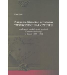 Naukowa, literacka i artystyczna twórczość nauczycieli rządowych męskich szkół średnich Królestwa Polskiego w latach 1833-1862