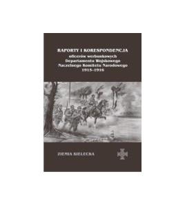 Raporty i korespondencja oficerów werbunkowych Departamentu Wojskowego Naczelnego Komitetu Narodowego 1915-1916