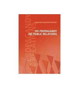 Od propagandy do public relations. Zarys komunikacji politycznej w Polsce w latach 1980-2005