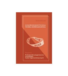Lingwosemiotyczna teoria doświadczenia. Księga pierwsza. Funkcjonalno-pragmatyczna metodologia badań lingwosemiotycznych