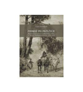 Podróż po przeżycie. Wyprawy krajoznawcze w widłach Wisły i Pilicy w okresie międzypowstaniowym (1832-1862)