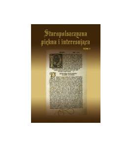 Staropolszczyzna piękna i interesująca. Zbiór studiów, t. 1