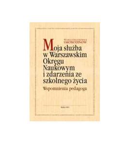 Moja służba w Warszawskim Okręgu Naukowym i zdarzenia ze szkolnego życia. Wspomnienia pedagoga