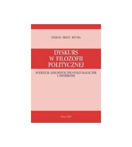Dyskurs w filozofii politycznej. Podejście lingwistyczno-politologiczne i systemowe