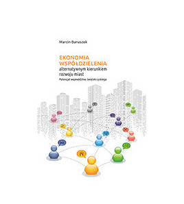 Ekonomia współdzielenia alternatywnym kierunkiem rozwoju miast.
