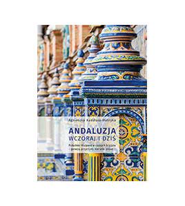 Andaluzja wczoraj i dziś. Południe Hiszpanii w czasach kryzysu – geneza, przyczyny, kierunki zmian,