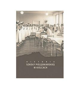 Aleksandra Cieślik, Aleksandra Słopiecka, Irena Wołowska, Dorota Kozieł (red.), Historia szkoły pielęgniarskiej w Kielcach,
